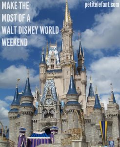 Make The Most Of A Walt Disney World Weekend | Petit Elefant